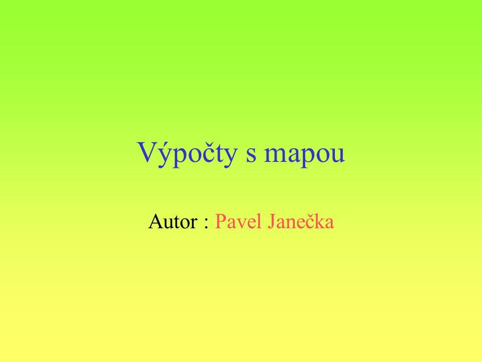 Výpočty s mapou Autor : Pavel Janečka