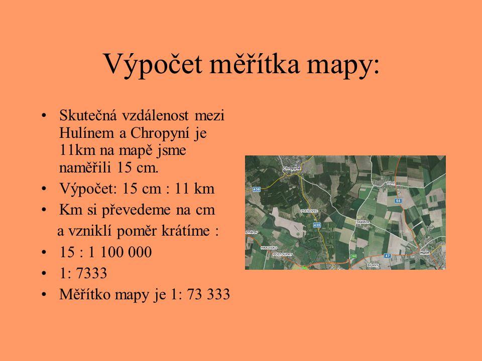 Výpočet měřítka mapy: Skutečná vzdálenost mezi Hulínem a Chropyní je 11km na mapě jsme naměřili 15 cm.