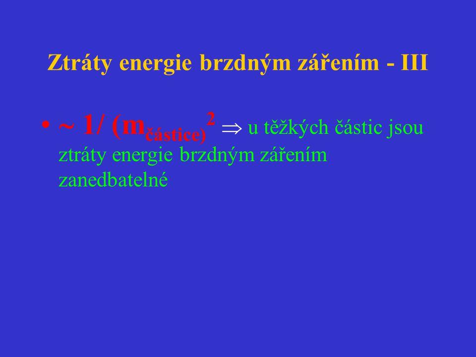 Ztráty energie brzdným zářením - III