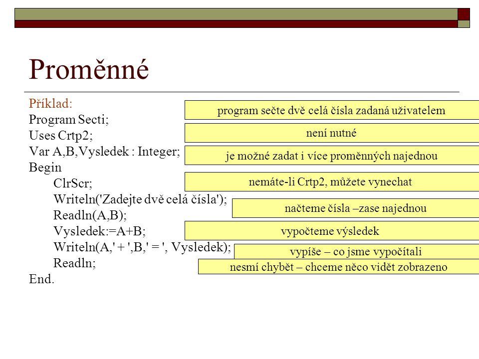 Proměnné Příklad: Program Secti; Uses Crtp2;