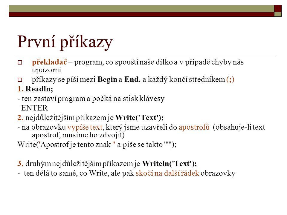 První příkazy překladač = program, co spouští naše dílko a v případě chyby nás upozorní.