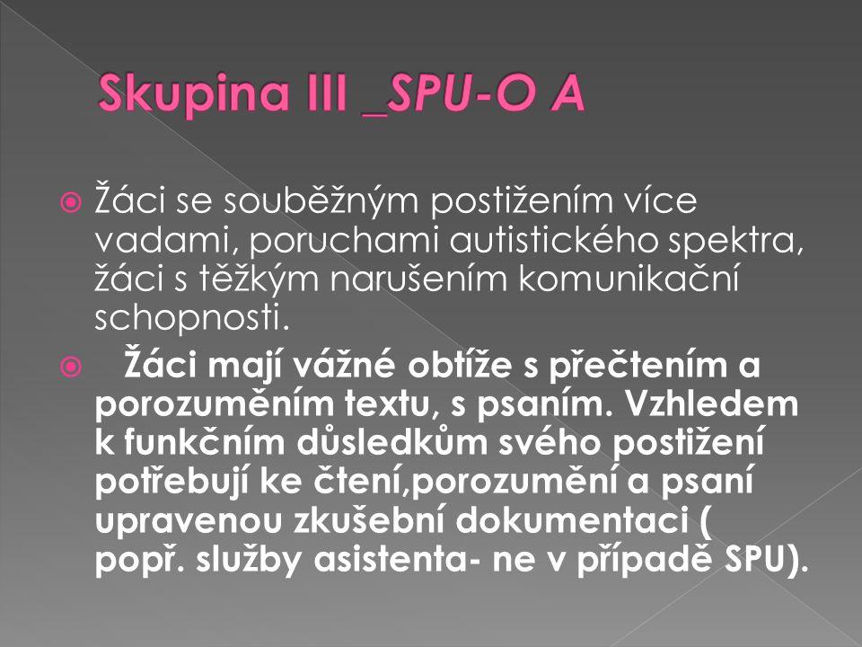 Skupina III _SPU-O A Žáci se souběžným postižením více vadami, poruchami autistického spektra, žáci s těžkým narušením komunikační schopnosti.