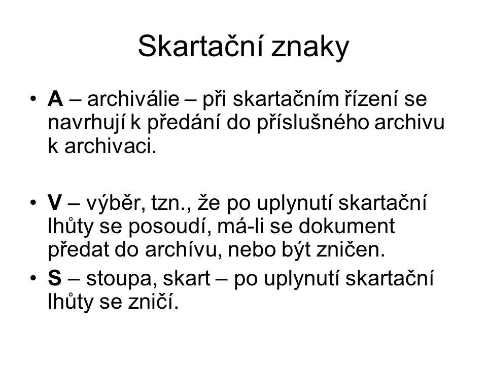 Skartační znaky A – archiválie – při skartačním řízení se navrhují k předání do příslušného archivu k archivaci.
