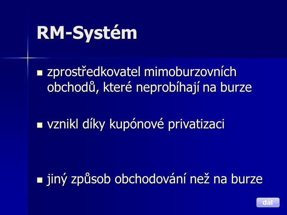 RM-Systém zprostředkovatel mimoburzovních obchodů, které neprobíhají na burze. vznikl díky kupónové privatizaci.