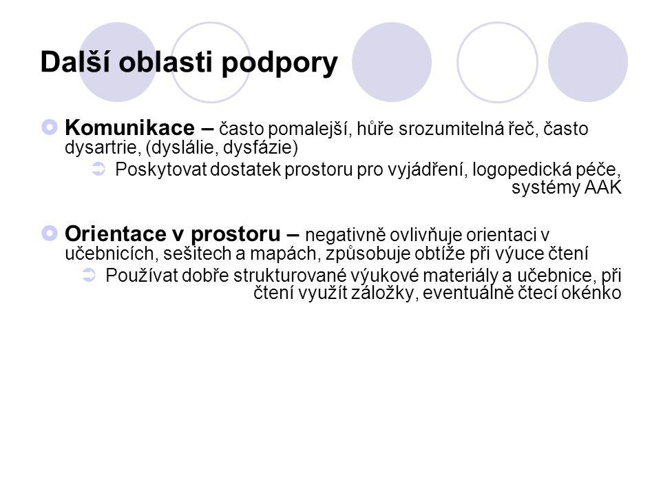 Další oblasti podpory Komunikace – často pomalejší, hůře srozumitelná řeč, často dysartrie, (dyslálie, dysfázie)