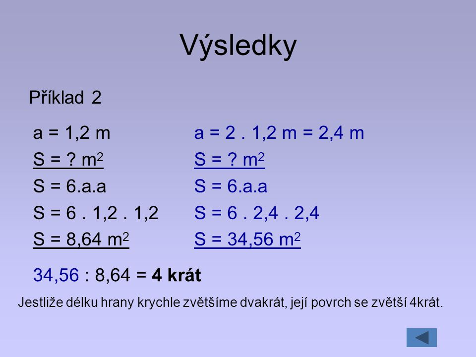 Výsledky Příklad 2 a = 1,2 m S = m2 S = 6.a.a S = 6 . 1,2 . 1,2