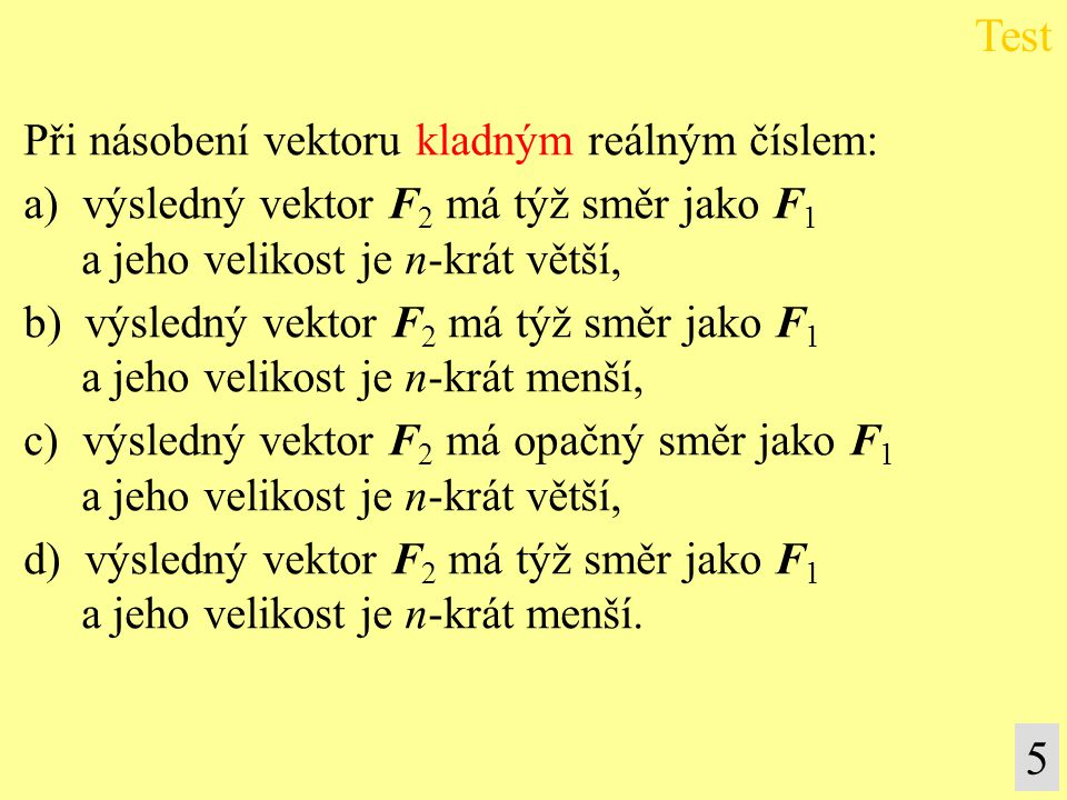 Test 5 Při násobení vektoru kladným reálným číslem: