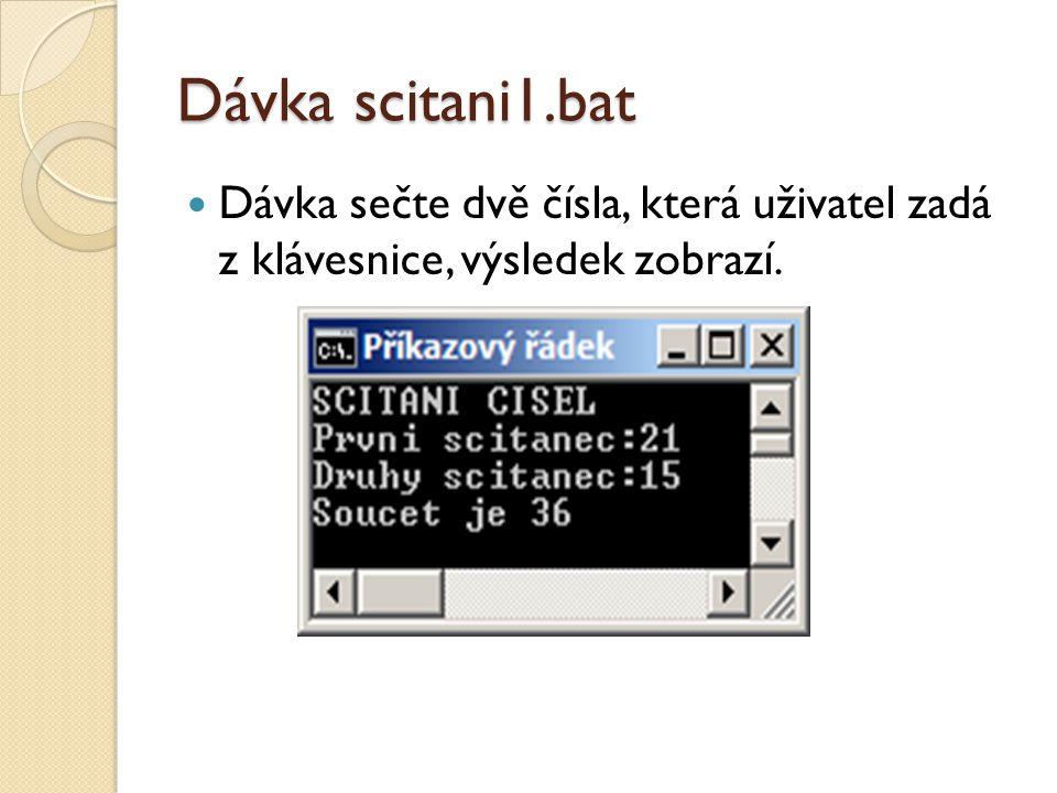 Dávka scitani1.bat Dávka sečte dvě čísla, která uživatel zadá z klávesnice, výsledek zobrazí.