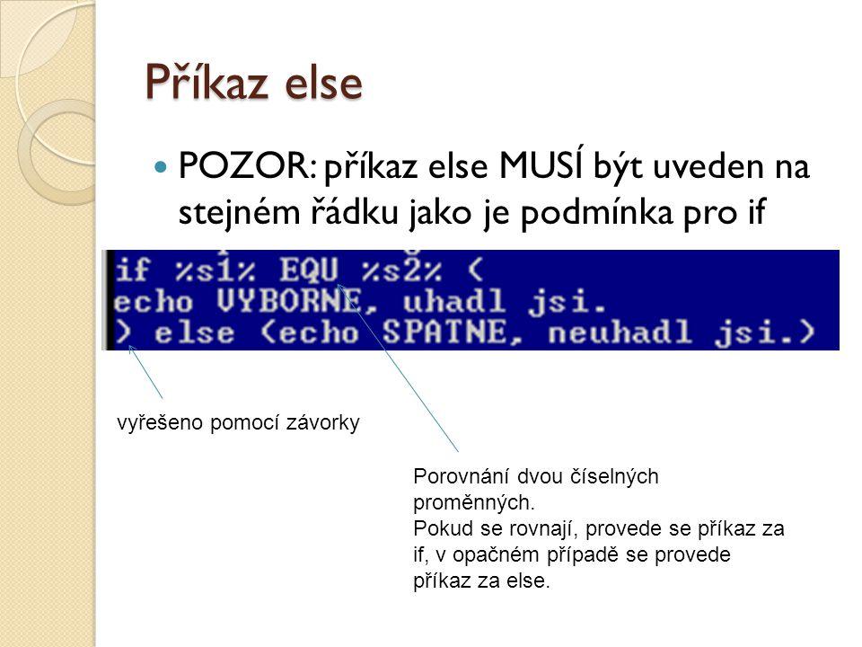 Příkaz else POZOR: příkaz else MUSÍ být uveden na stejném řádku jako je podmínka pro if. vyřešeno pomocí závorky.
