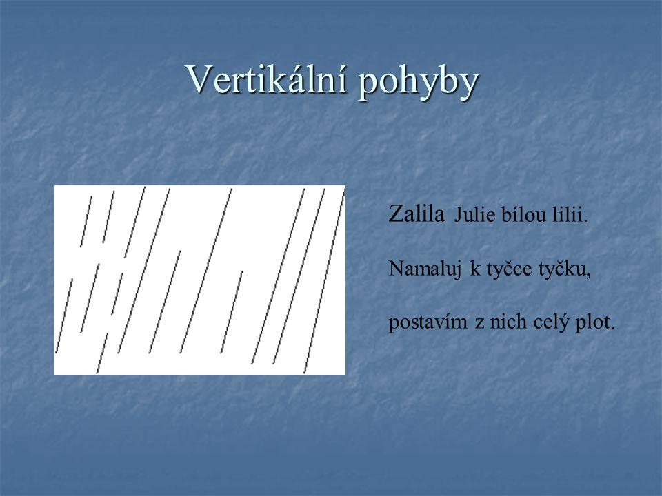 Vertikální pohyby Namaluj k tyčce tyčku, postavím z nich celý plot.
