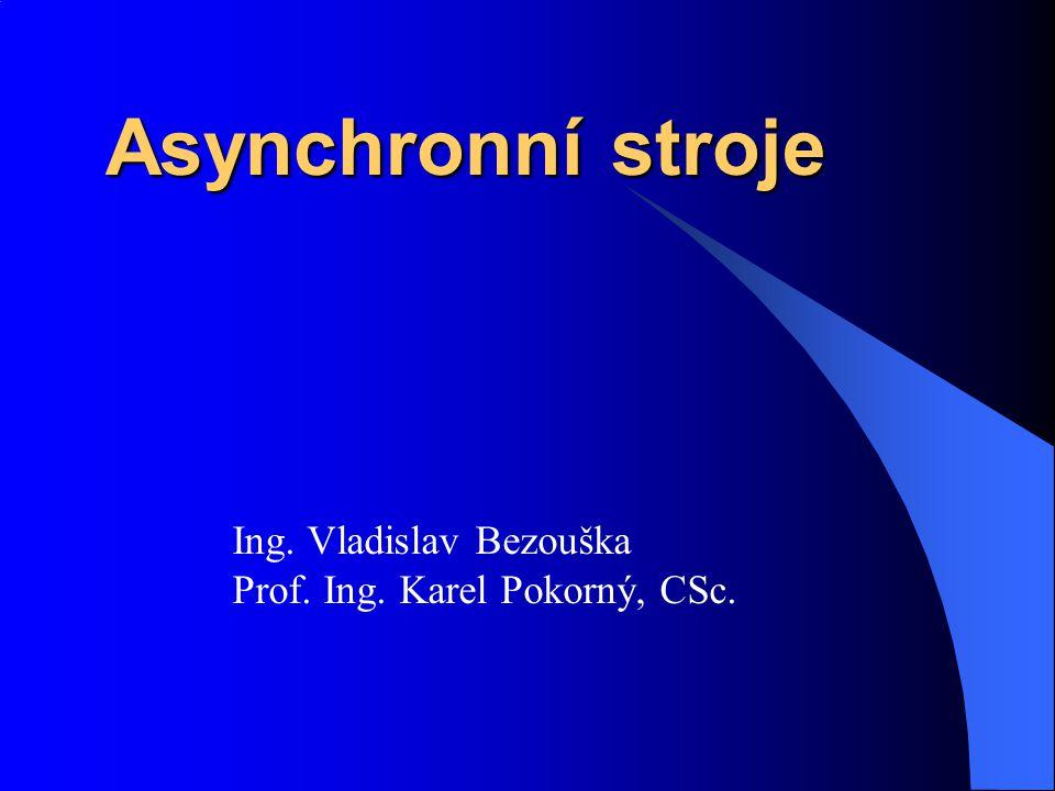 Asynchronní stroje Ing. Vladislav Bezouška