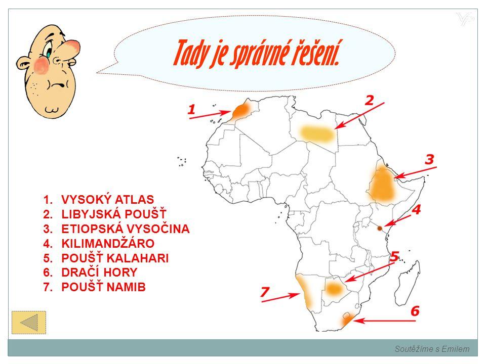 Tady je správné řešení. VYSOKÝ ATLAS LIBYJSKÁ POUŠŤ ETIOPSKÁ VYSOČINA