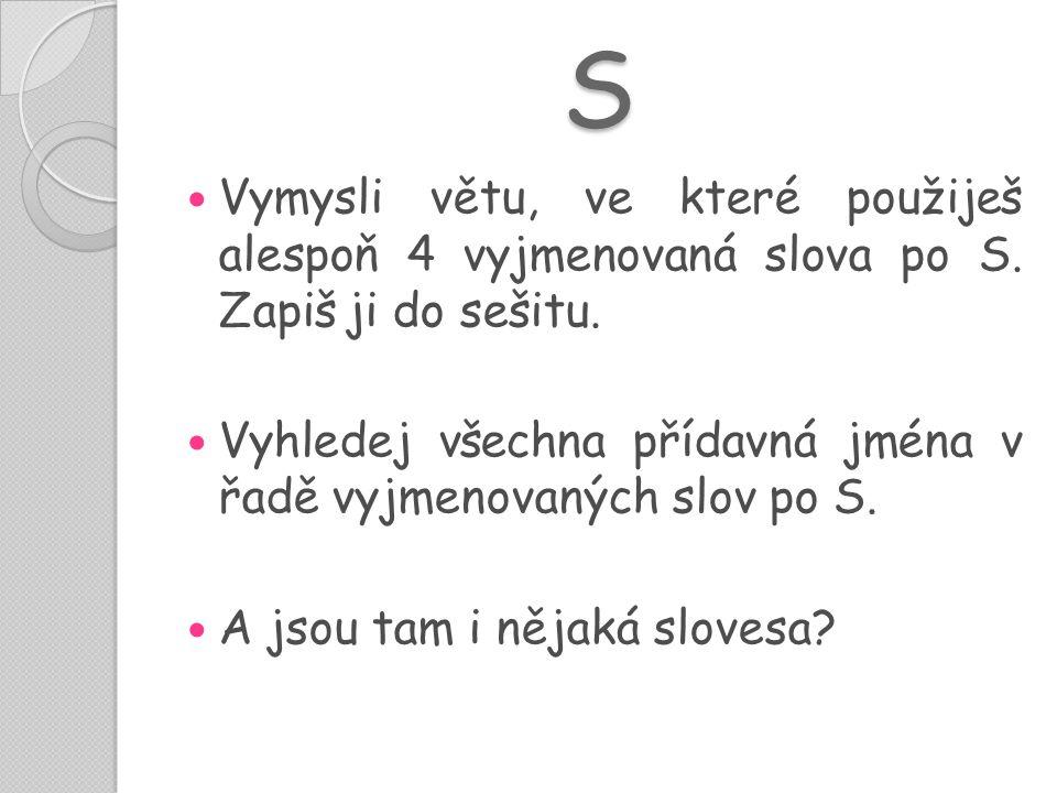 S Vymysli větu, ve které použiješ alespoň 4 vyjmenovaná slova po S. Zapiš ji do sešitu.