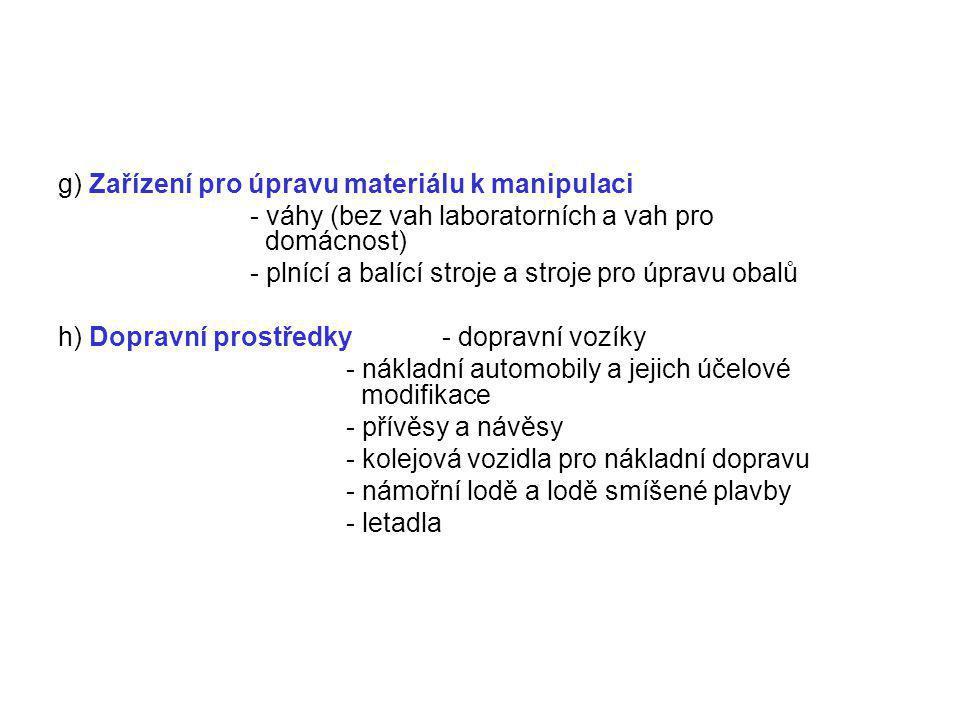 g) Zařízení pro úpravu materiálu k manipulaci