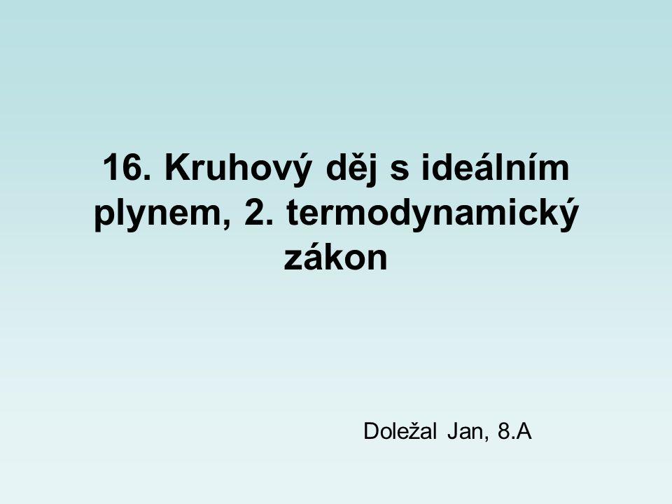 16. Kruhový děj s ideálním plynem, 2. termodynamický zákon