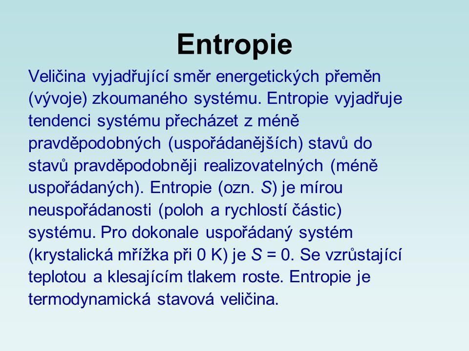 Entropie Veličina vyjadřující směr energetických přeměn