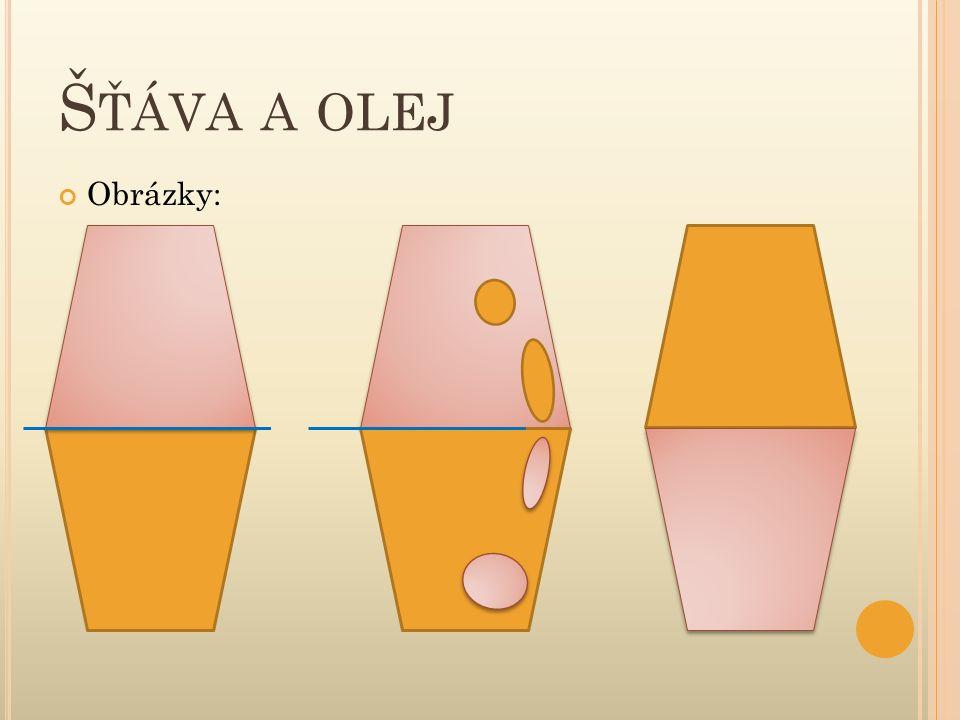 Šťáva a olej Obrázky: