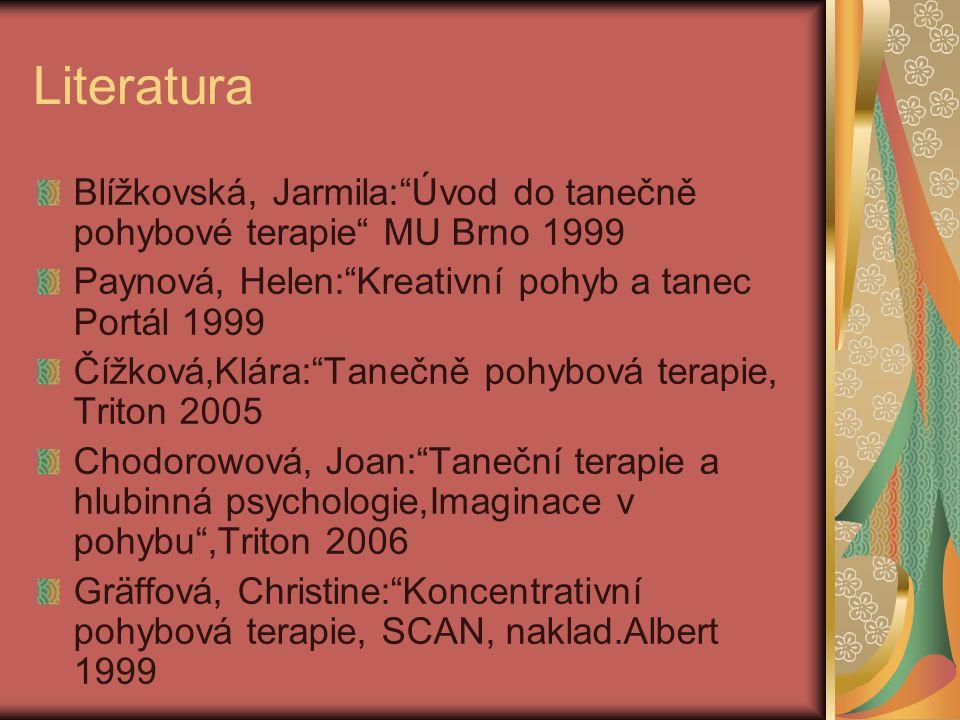 Literatura Blížkovská, Jarmila: Úvod do tanečně pohybové terapie MU Brno 1999. Paynová, Helen: Kreativní pohyb a tanec Portál 1999.