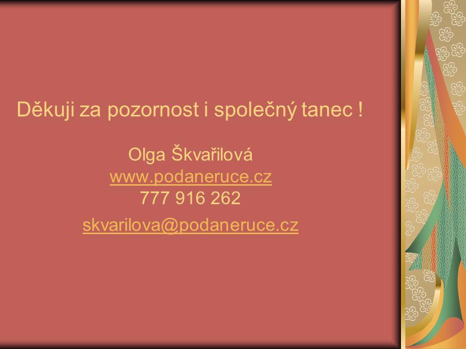 Děkuji za pozornost i společný tanec. Olga Škvařilová www. podaneruce