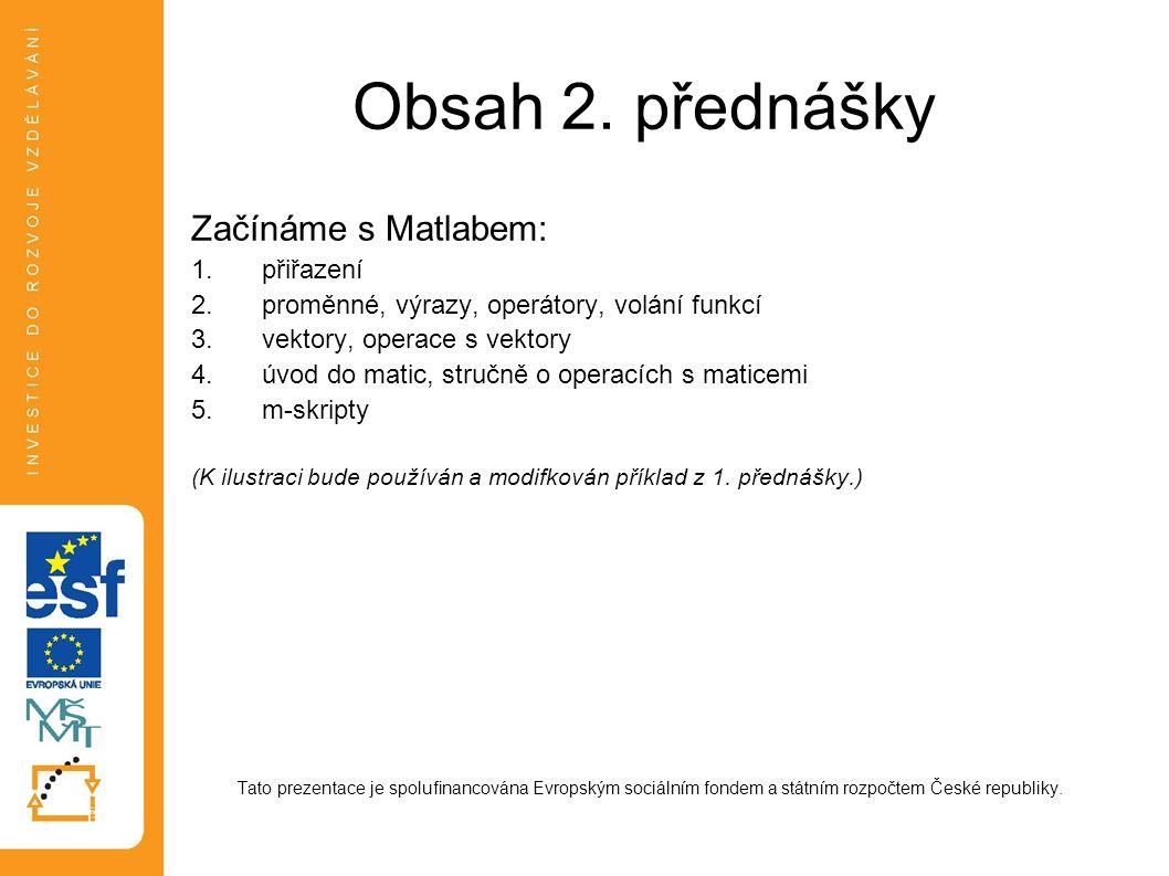 Obsah 2. přednášky Začínáme s Matlabem: přiřazení
