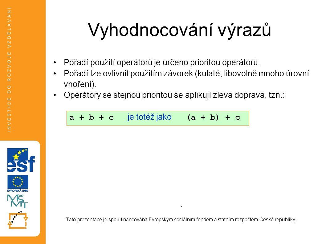Vyhodnocování výrazů Pořadí použití operátorů je určeno prioritou operátorů.