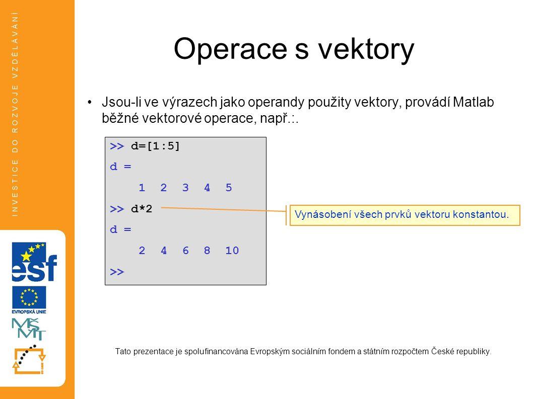 Operace s vektory Jsou-li ve výrazech jako operandy použity vektory, provádí Matlab běžné vektorové operace, např.:.