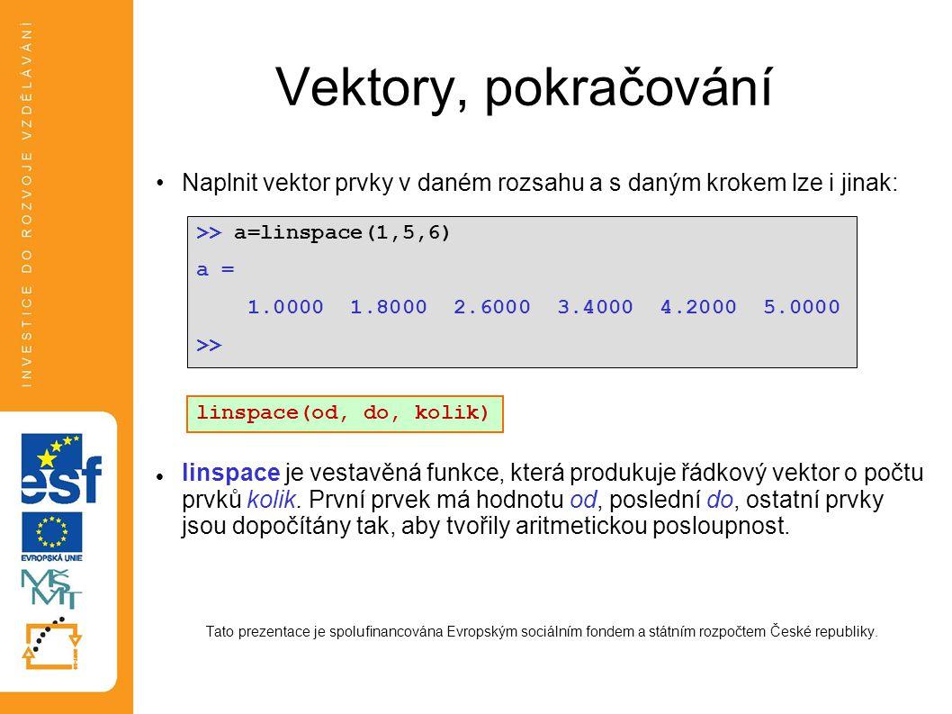Vektory, pokračování Naplnit vektor prvky v daném rozsahu a s daným krokem lze i jinak:
