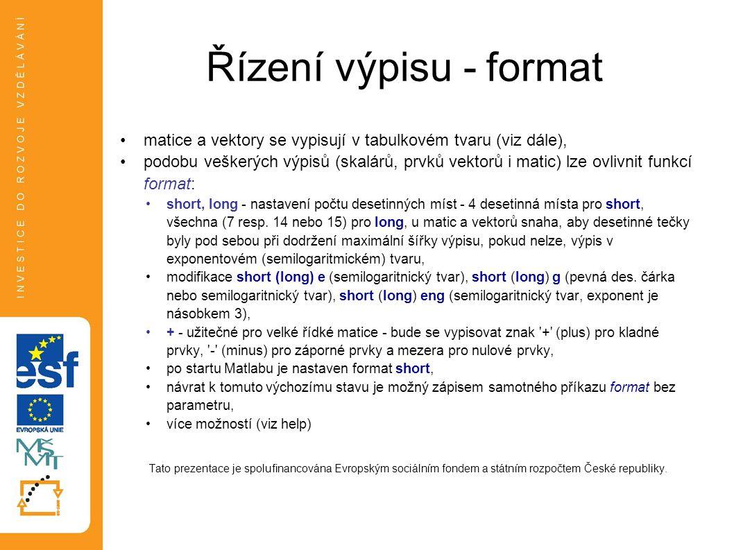Řízení výpisu - format matice a vektory se vypisují v tabulkovém tvaru (viz dále),