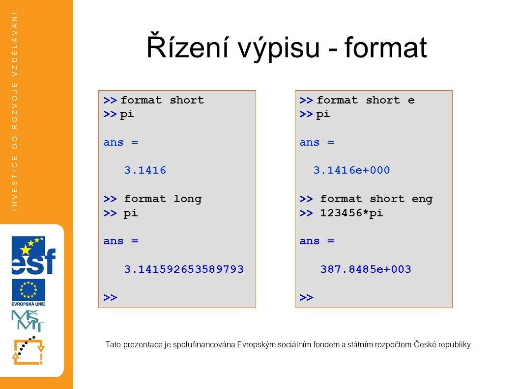 Řízení výpisu - format >> format short >> pi ans = 3.1416