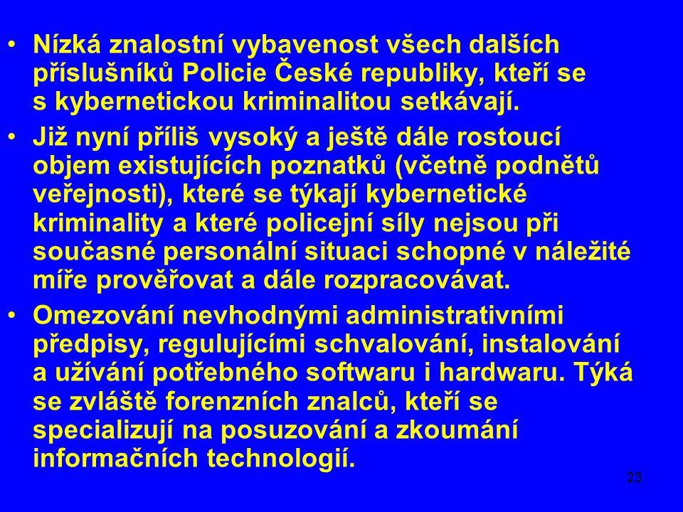 Nízká znalostní vybavenost všech dalších příslušníků Policie České republiky, kteří se s kybernetickou kriminalitou setkávají.