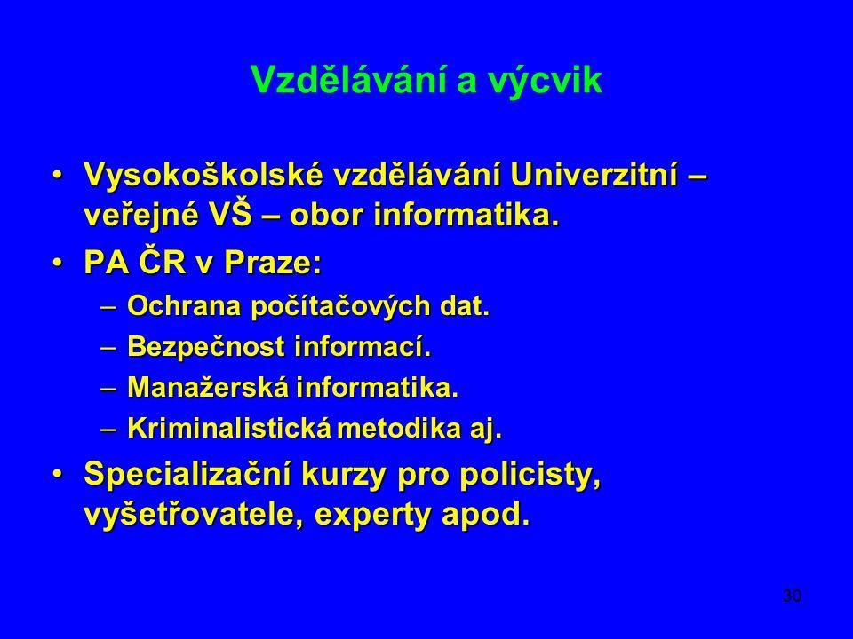 Vzdělávání a výcvik Vysokoškolské vzdělávání Univerzitní – veřejné VŠ – obor informatika. PA ČR v Praze: