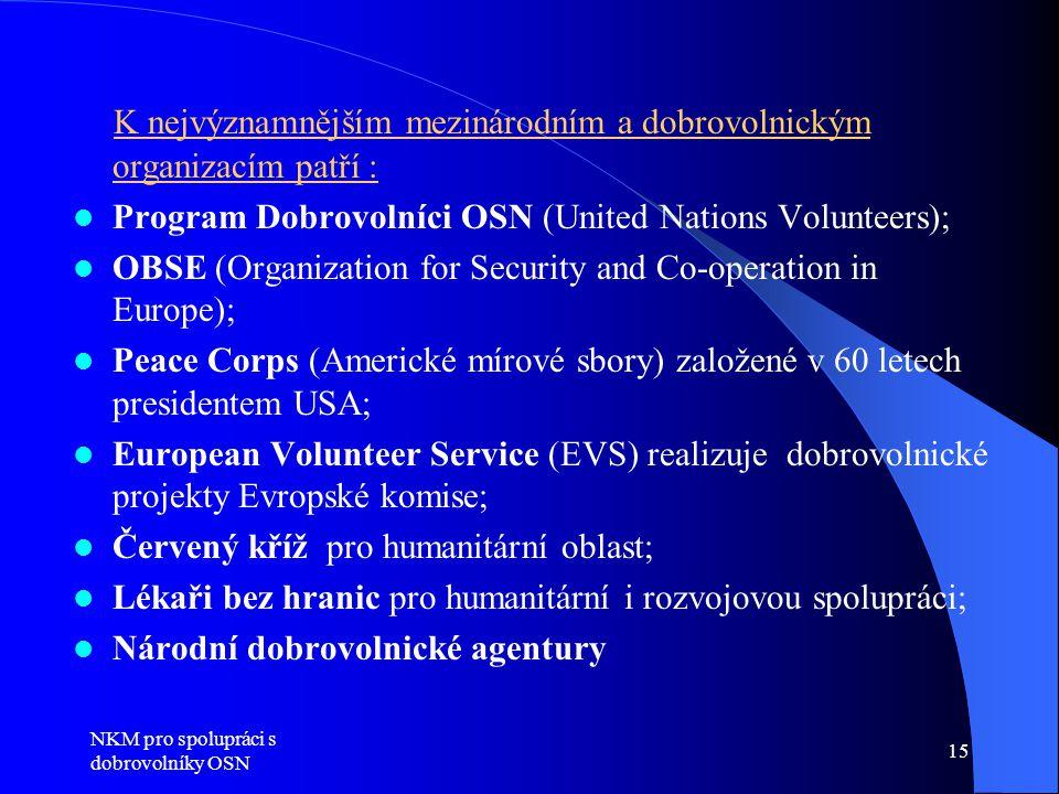 K nejvýznamnějším mezinárodním a dobrovolnickým organizacím patří :