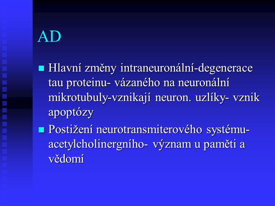 AD Hlavní změny intraneuronální-degenerace tau proteinu- vázaného na neuronální mikrotubuly-vznikají neuron. uzlíky- vznik apoptózy.