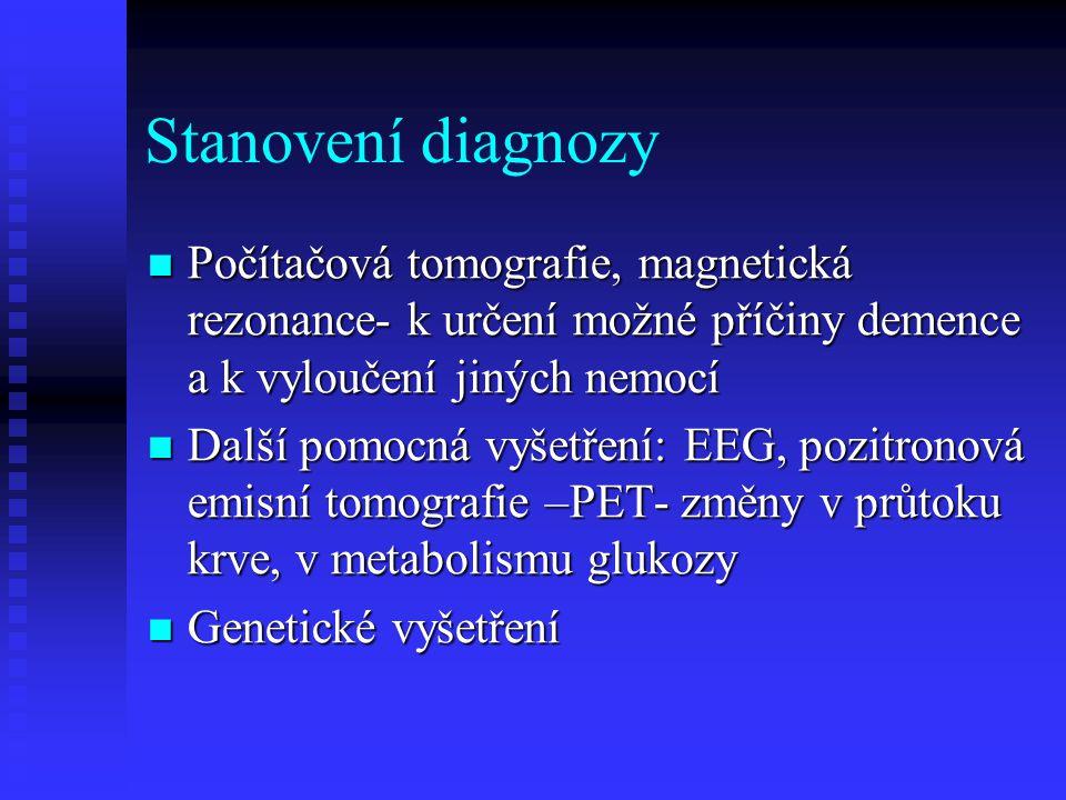 Stanovení diagnozy Počítačová tomografie, magnetická rezonance- k určení možné příčiny demence a k vyloučení jiných nemocí.
