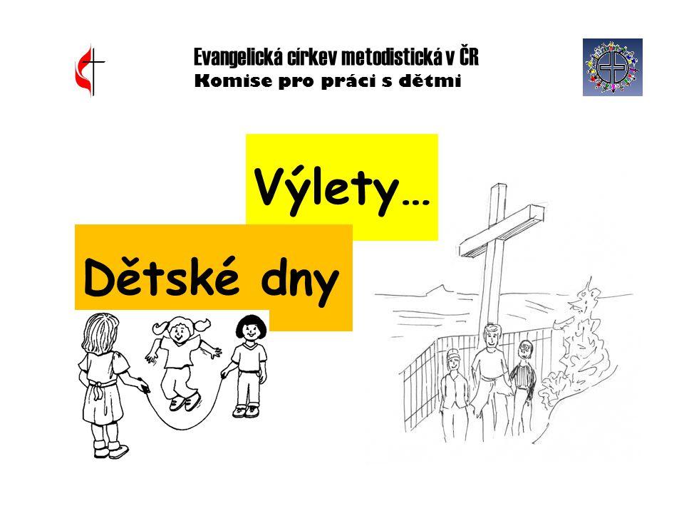 Výlety… Dětské dny Evangelická církev metodistická v ČR