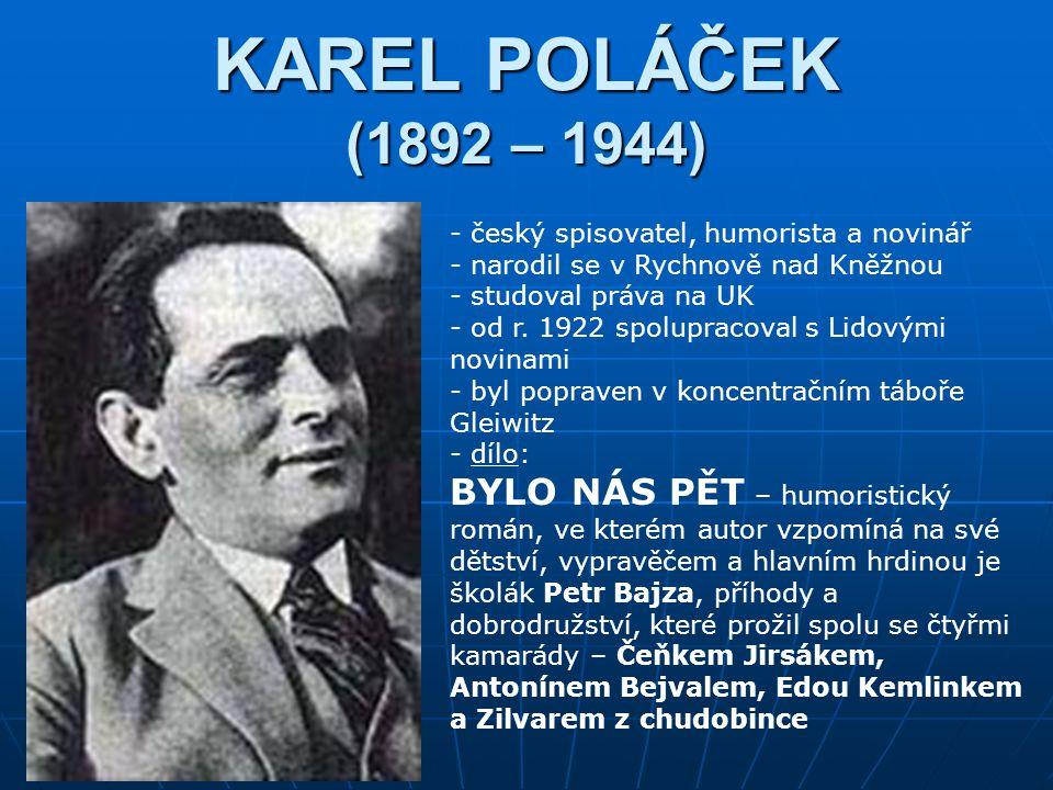 KAREL POLÁČEK (1892 – 1944) český spisovatel, humorista a novinář. narodil se v Rychnově nad Kněžnou.