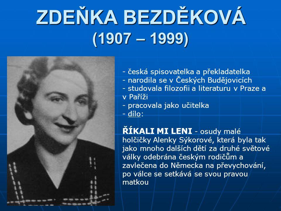 ZDEŇKA BEZDĚKOVÁ (1907 – 1999) česká spisovatelka a překladatelka. narodila se v Českých Budějovicích.