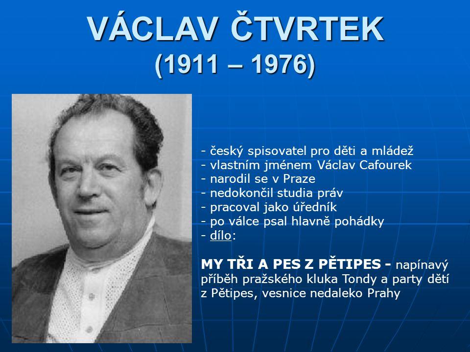 VÁCLAV ČTVRTEK (1911 – 1976) český spisovatel pro děti a mládež. vlastním jménem Václav Cafourek. narodil se v Praze.