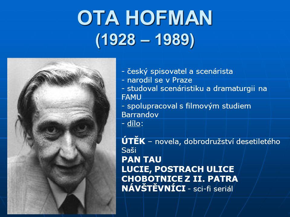 OTA HOFMAN (1928 – 1989) český spisovatel a scenárista. narodil se v Praze. studoval scenáristiku a dramaturgii na FAMU.