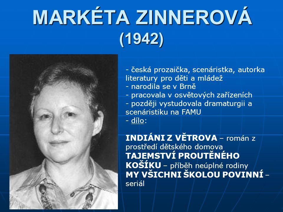 MARKÉTA ZINNEROVÁ (1942) česká prozaička, scenáristka, autorka literatury pro děti a mládež. narodila se v Brně.