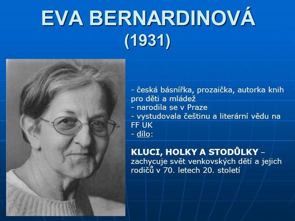 EVA BERNARDINOVÁ (1931) česká básnířka, prozaička, autorka knih pro děti a mládež. narodila se v Praze.