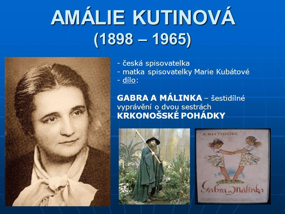 AMÁLIE KUTINOVÁ (1898 – 1965) česká spisovatelka. matka spisovatelky Marie Kubátové. dílo: GABRA A MÁLINKA – šestidílné vyprávění o dvou sestrách.