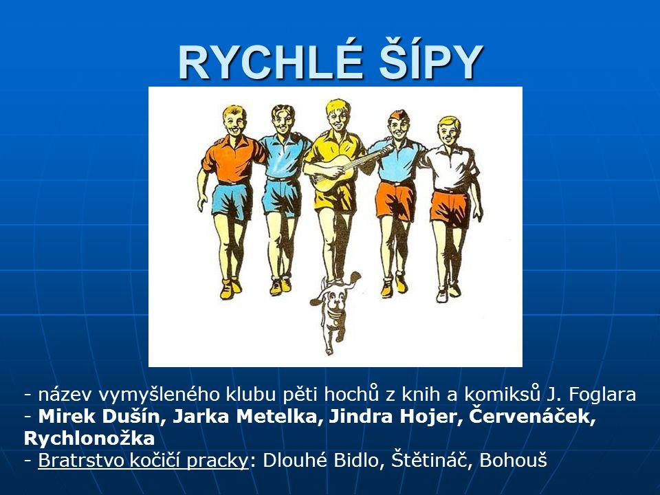 RYCHLÉ ŠÍPY název vymyšleného klubu pěti hochů z knih a komiksů J. Foglara. Mirek Dušín, Jarka Metelka, Jindra Hojer, Červenáček, Rychlonožka.