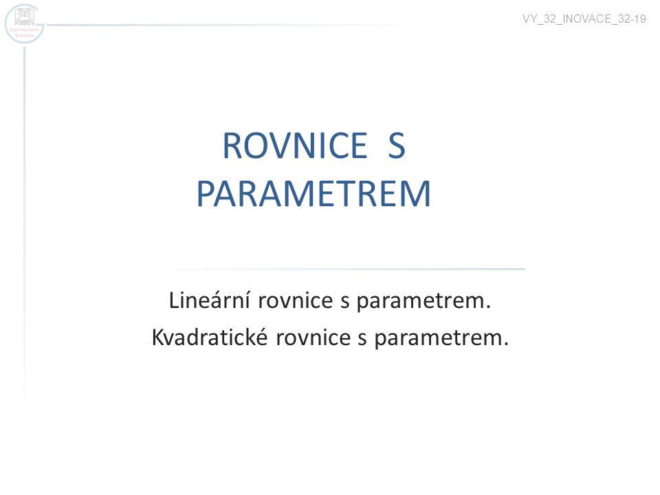 Lineární rovnice s parametrem. Kvadratické rovnice s parametrem.