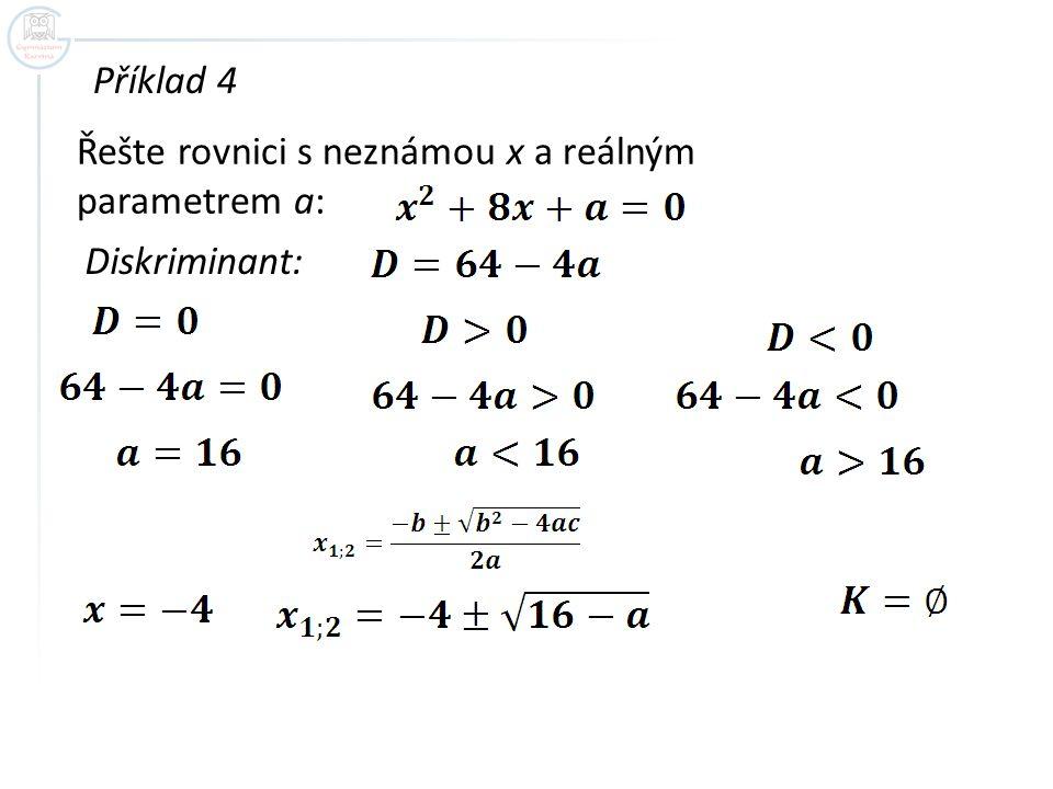 Příklad 4 Řešte rovnici s neznámou x a reálným parametrem a: Diskriminant: