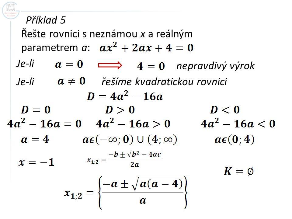 Příklad 5 Řešte rovnici s neznámou x a reálným parametrem a: Je-li.