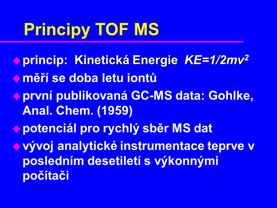 Principy TOF MS princip: Kinetická Energie KE=1/2mv2