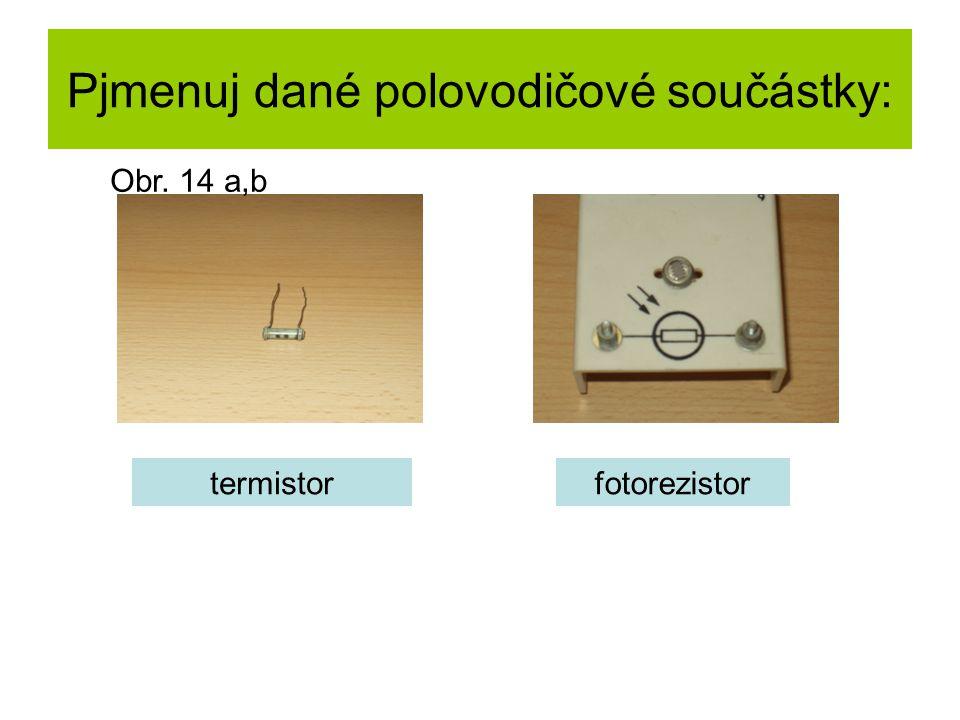 Pjmenuj dané polovodičové součástky: