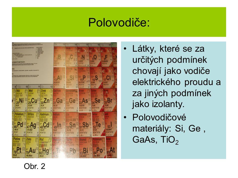Polovodiče: Látky, které se za určitých podmínek chovají jako vodiče elektrického proudu a za jiných podmínek jako izolanty.