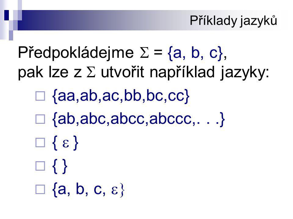 Předpokládejme S = {a, b, c}, pak lze z S utvořit například jazyky: